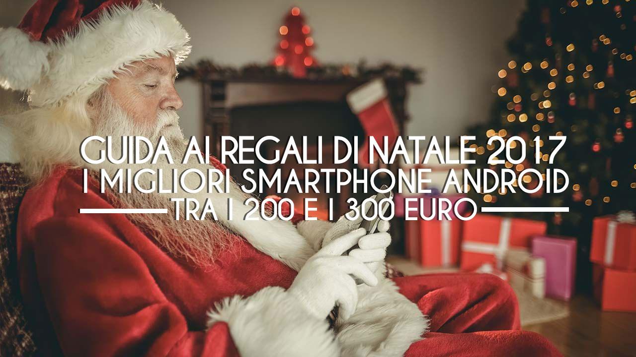 Guida Ai Regali Di Natale.Guida Ai Regali Di Natale I Migliori Smartphone Android Tra I 200